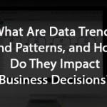 What Are Data Trends and Patterns, and How Do They Impact Business Decisions?