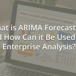 What is ARIMA Forecasting and How Can it Be Used for Enterprise Analysis?