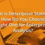 What is Descriptive Statistics and How Do You Choose the Right One for Enterprise Analysis?