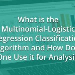 What is the Multinomial-Logistic Regression Classification Algorithm and How Does One Use it for Analysis?