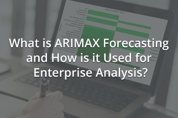 What is ARIMAX Forecasting and How is it Used for Enterprise Analysis?