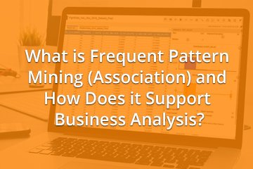 What is Frequent Pattern Mining (Association) and How Does it Support Business Analysis?