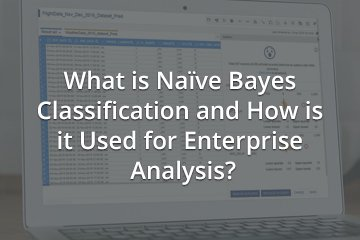 What is Naïve Bayes Classification and How is it Used for Enterprise Analysis?