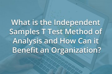 What is the Independent Samples T Test Method of Analysis and How Can it Benefit an Organization?