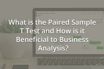 What is the Paired Sample T Test and How is it Beneficial to Business Analysis?