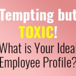 tempting-but-toxic-what-is-your-ideal-employee-profile