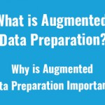What is Augmented Data Preparation and Why is it Important?