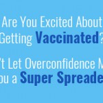 are-you-excited-about-getting-vaccinated-dont-let-overconfidence-make-you-a-super-spreader