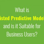 What-is-Assisted-Predictive-Modeling-and-is-it-Suitable-for-Business-Users