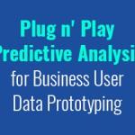 plug-n-play-predictive-analysis-for-business-user-data-prototyping