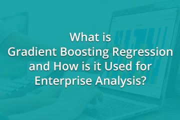 what-is-gradient-boosting-regression-and-how-is-it-used-for-enterprise-analysis