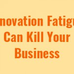 innovation-fatigue-can-kill-your-business