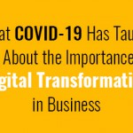 what-covid-19-has-taught-us-about-the-importance-of-digital-transformation-in-business