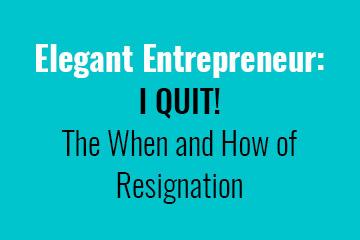 elegant-entrepreneur-i-quit-the-when-and-how-of-resignation
