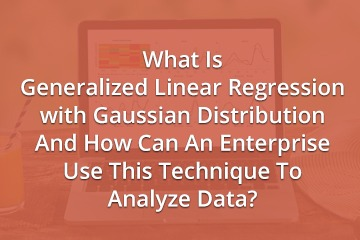 what-is-generalized-linear-regression-with-gaussian-distribution-and-how-can-an-enterprise