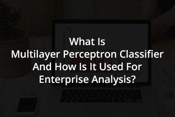 what-is-multilayer-perceptron-classifier-and-how-is-it-used-for-enterprise-analysis