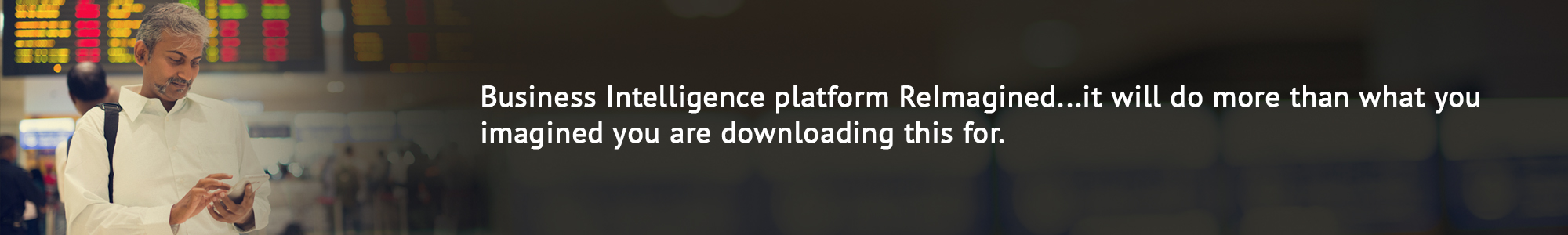 Business Intelligence platform ReImagined...it will do more than what you